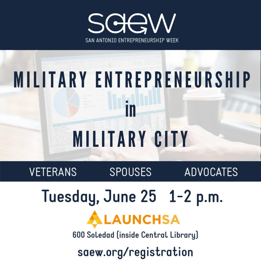 Don't miss this year's San Antonio Entrepreneurship Week (SAEW). The panel June 25 from 1-2 pm at LaunchSA will focus on entrepreneurship for veterans and their spouses. Courtesy image.